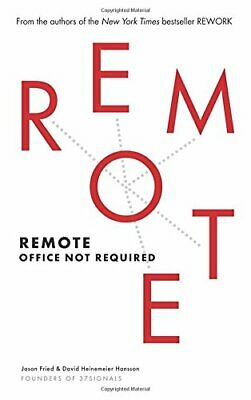 Remote: Office Not Required By David Heinemeier Hansson, Jason Fried