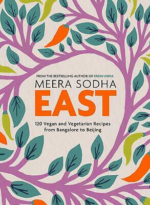 East: 120 Vegetarian and Vegan recipes from Ba by Meera Sodha New Hardcover Book