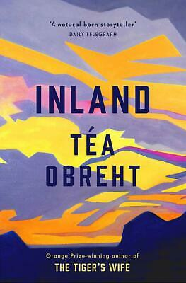 Inland: From the award-winning author of The Ti by Tea Obreht New Hardcover Book