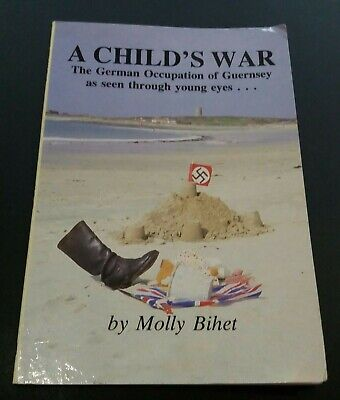 A Child's War: German Occupation of Guernsey as Seen Through Young Eyes by...