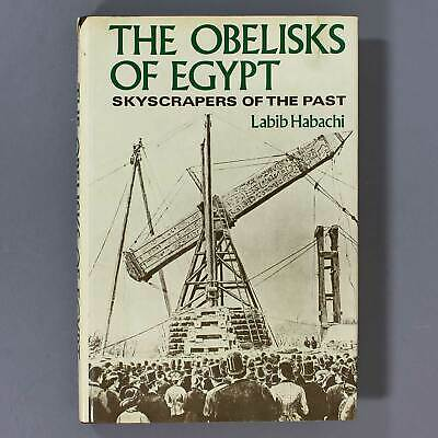 THE OBELISKS OF EGYPT Skyscrapers of the Past by Labib Habachi - 1977 - 1st Ed.