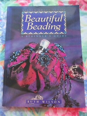 BEAUTIFUL BEADING - A BEGINNER'S GUIDE By RUTH WILSON ~ LIKE NEW