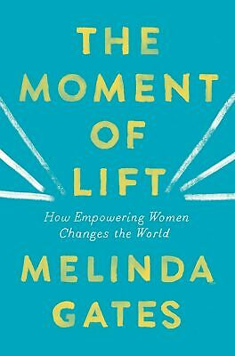 The Moment of Lift: How Empowering Women Changes the World (2019, Hardcover)
