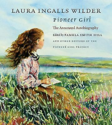 Pioneer Girl: The Annotated Autobiography by Laura Ingalls Wilder: Hardcover