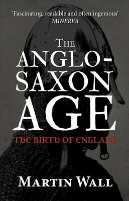 The Anglo-Saxon Age : The Birth of England by Martin Wall (2017, Paperback)