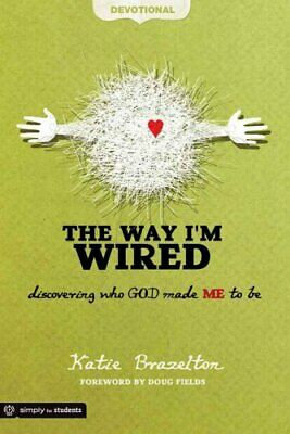 The Way I'm Wired Devotional : Discovering Who GOD Made ME to Be by Katie...