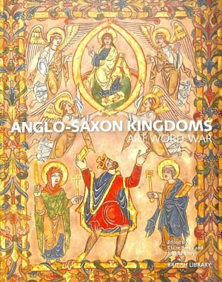 Anglo-Saxon Kingdoms Art, Word, War by Claire Breay 9780712352079 | Brand New