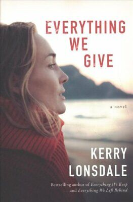 Everything We Give : A Novel by Kerry Lonsdale (2018, Paperback)