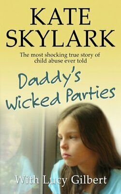 Daddy's Wicked Parties: The Most Shocking Tru by Kate Skylark New Paperback Book