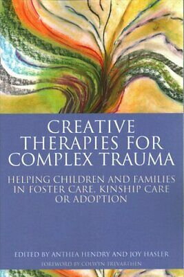 Creative Therapies for Complex Trauma : Helping Children and Families in...