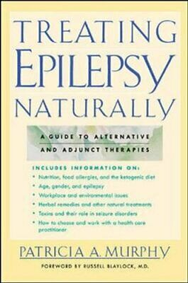 Treating Epilepsy Naturally : A Guide to Alternative and Adjunct Therapies by...