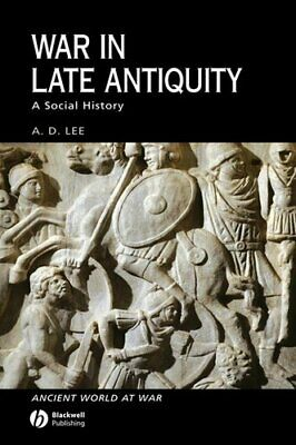 Ancient World at War: War in Late Antiquity : A Social History by A. D. Lee...
