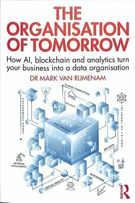 The Organisation of Tomorrow How AI, blockchain and analytics t... 9780367234706
