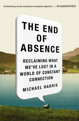 The End of Absence Reclaiming What We've Lost in a World of Con... 9781591847922