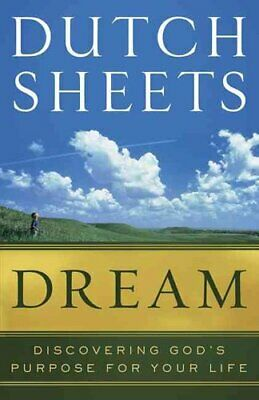 Dream : Discovering God's Purpose for Your Life by Dutch Sheets (2012,...
