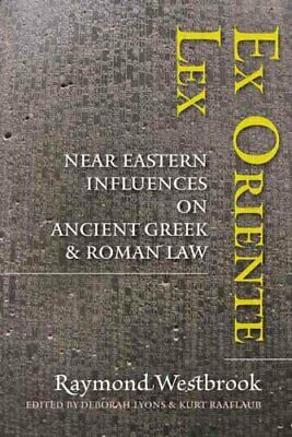 Ex Oriente Lex : Near Eastern Influences on Ancient Greek and Roman Law by...