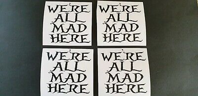 4 X Were All Mad Here Vinyl Decal stickers Alice In Wonderland Wine Gin Glass Fp
