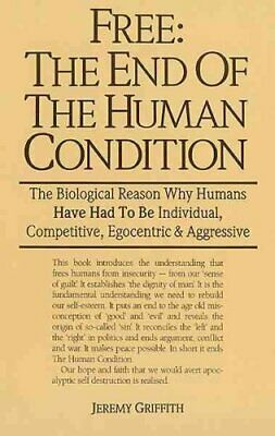 Free: the End of the Human Condition by Jeremy Griffith 9780731604951