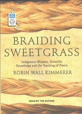 Braiding Sweetgrass Indigenous Wisdom, Scientific Knowledge and... 9781515955900