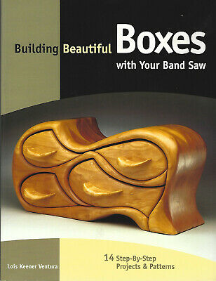 Building Beautiful Boxes With Your Band Saw Book 14 Projects Ventura 2000