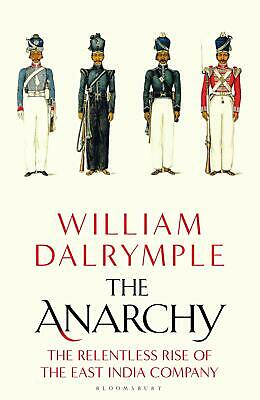 The Anarchy: The Relentless Rise of the  by William Dalrymple New Hardcover Book