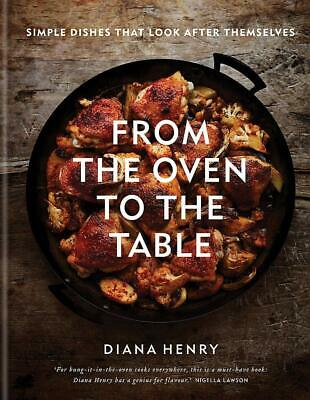 From the Oven to the Table: Simple dishes that by Diana Henry New Hardcover Book
