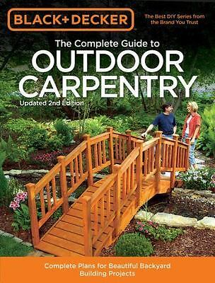 Black & Decker The Complete Guide to Outdoor Carpentry, Updated 2nd Edition: Co