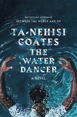 The Water Dancer: A Novel by Ta-Nehisi Coates Hardcover