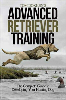 Tom Dokken's Advanced Retriever Training by Tom Dokken 9781440234538 | Brand New