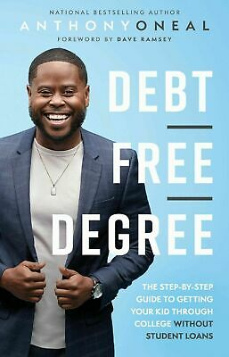 Debt-Free Degree: The Step-by-Step Guide to Getting Your Kid Through College