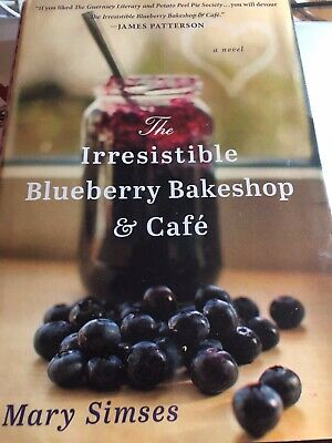 The Irresistible Blueberry Bakeshop and Café by Mary Simses (2013, Hardcover)