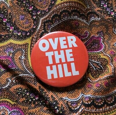 OVER THE HILL vintage Badge Button Pin back slogan Protest 1960s 70s