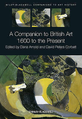 A Companion to British Art: 1600 to the Present (Blackwell Comp to Art History