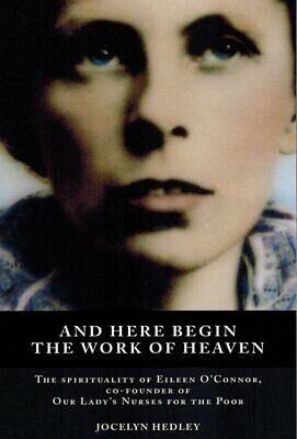 And Here Begin The Work Of Heaven , Eileen O'connor  By   J Hedley