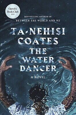 """The Water Dancer by Ta-Nehisi Coates (Oprah's Book Club) 2019 """" Fast Delivery """""""