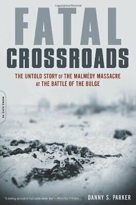 Fatal Crossroads: The Untold Story of the Malmedy Massacre at the Battle of the