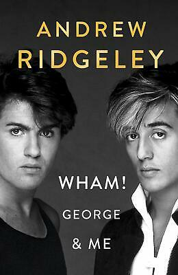 Wham! George & Me: The Sunday Times Bestse by Andrew Ridgeley New Hardcover Book