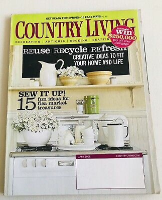 Country Living Magazine April 2008 - Reuse Recycle Refresh Get Ready For Spring