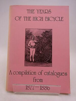 THE YEARS OF THE HIGH BICYCLE: A COMPILATION OF CATALOGUES FROM 1877-1886 - Robe