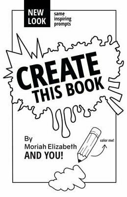 Create This Book by Moriah Elizabeth 9780692452745 | Brand New