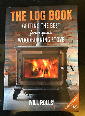 The Log Book: Getting the Best from Your Wood-Burning Stove by Will Rolls...