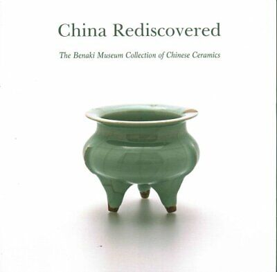 China Rediscovered The Benaki Museum Collection of Chinese Cera... 9781910376584