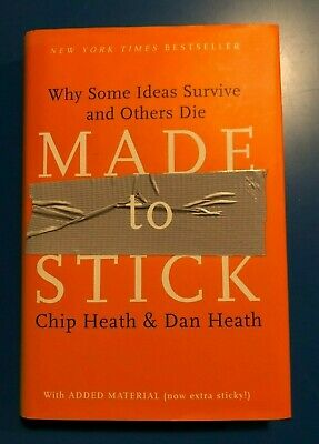 Made to Stick : Why Some Ideas Survive and Others Die by Chip Heath; Dan Heath