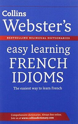Webster's Easy Learning French Idioms (Collins Easy Learning French) By Collins
