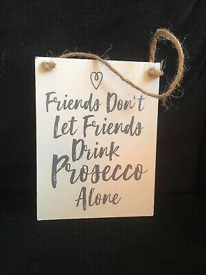 Gisela Graham Shabby Chic Friends Dont Let Friends Drink Prosecco Alone Sign