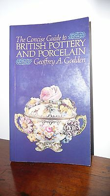 The Concise Guide to British Pottery and Porcelain by Geoffrey A. Godden...