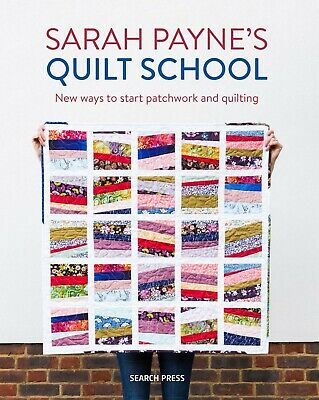 Sarah Payne's Quilt School New Ways to Start Patchwork and Quil... 9781782217305