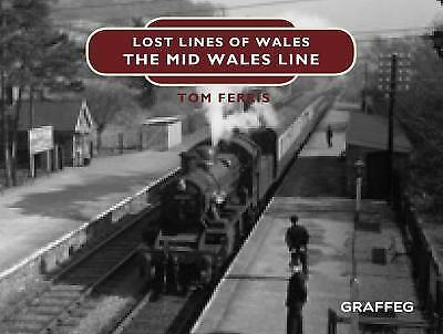 Lost Lines of Wales : The Mid Wales Line by Tom Ferris (2018, Hardcover)