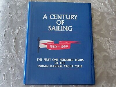 A Century Of Sailing 1889-1989 - Indian Harbor Yacht Club Greenwich 1989
