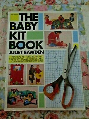 THE BABY KIT BOOK By JULIET BAWDEN ~ THINGS TO MAKE FOR BABY & CHILDREN